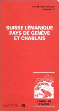 Suisse lemanique, pays de Geneve et Chablais (Guides geologiques regionaux) (French Edition) by J Charollais - Paperback - 1990 - from Ergodebooks (SKU: SONG2225821089)