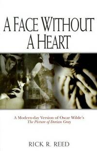 Face Without a Heart - A Modern-day Version of Oscar Wilde's The Picture of Dorian Gray