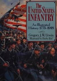image of The United States Infantry: An Illustrated History, 1775-1918