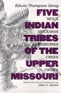 Five Indian Tribes of the Upper Missouri: Sioux, Arickaras, Assiniboines, Crees and Crows