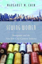SEWING WOMEN. Immigrants And The New York City Garment Industry. by  Margaret M Chin - Hardcover - 2005 - from PASCALE'S BOOKS (SKU: 030200)