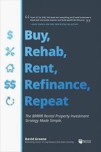 Buy, Rehab, Rent, Refinance, Repeat: The BRRRR Rental Property Investment Strategy Made Simple (PB)