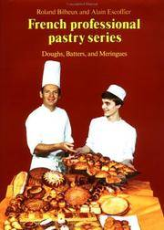 Doughs, Batters, and Meringues (French Professional Pastry Series)