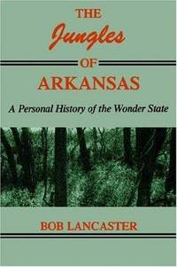 The Jungles of Arkansas: A Personal History of the Wonder State