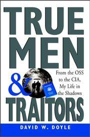 TRUE MEN AND TRAITORS: FROM THE OSS TO THE CIA