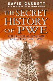 THE SECRET HISTORY OF PWE: THE POLITICAL WARFARE EXECUTIVE 1939-1945