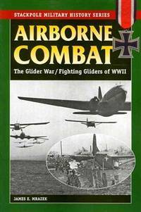 Airborne Combat: The Glider War/Fighting Gliders of WWII (Stackpole Military History Series)