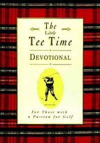 THE GOLFER'S TEE TIME DEVOTIONAL : Inspiration from the Rich Traditions of Golf