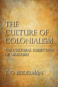 Culture of Colonialism: The Cultural Subjection of Ukaguru