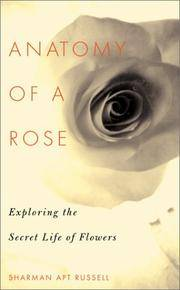 Anatomy of a Rose - Exploring the Secret Life of Flowers by Sharman Apt Russell - Hardcover - 2001 - from Endless Shores Books and Biblio.com