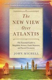 NEW VIEW OVER ATLANTIS: The Essential Guide To Megalithic Science, Earth Mysteries & Sacred Geometry