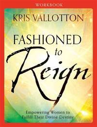 Fashioned to Reign: Empowering Women to Fulfill Their Divine Destiny (Workbook)