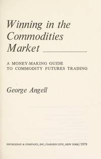 Winning in the Commodities Market: A Money-Making Guide to Commodity Futures Trading
