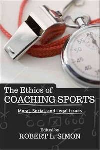 Ethics of Coaching Sports Moral, Social and Legal Issues