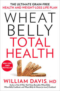 Wheat Belly Total Health: The Ultimate Grain-Free Health and Weight-Loss Life Plan by  William Davis - Hardcover - 2014-09-16 - from JMSolutions (SKU: s-24-ATS-161227007)