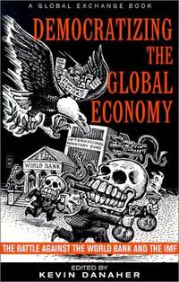 Democratizing the Global Economy: The Battle Against the Work Bank and the International Monetary Fund