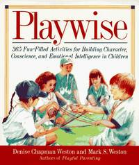 Palywise: 365 Fun-Filled Activities for Building Character, Conscience and Emotional Intelligence...