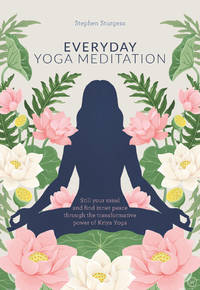 EVERYDAY YOGA MEDITATION: Still Your Mind & Find Inner Peace Through The Transformative Power Of Kriya Yoga