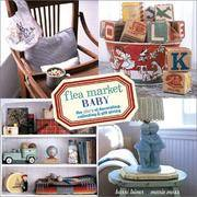 Flea Market Baby : The ABC's of Decorating, Collecting and Gift Giving