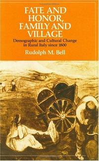 Fate and Honor, Family and Village: Demographic and Cultural Change in Rural Italy since 1800