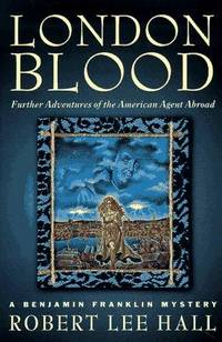 London Blood: Further Adventures of the American Agent Abroad:  (Benjamin Franklin Mystery)