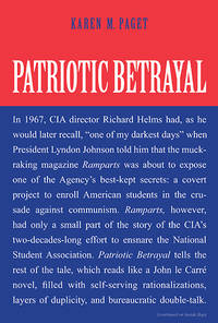 Patriotic Betrayal: The Inside Story of the CIAs Secret Campaign to Enroll American Students in...