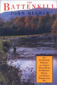 THE BATTENKILL : An Intimate Portrait of a Great Trout River- Its History, People, and Fishing...
