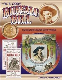 The W.F. Cody Buffalo Bill Collectors Guide With Values