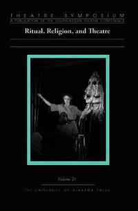 Theatre Symposium, Vol. 21: Ritual, Religion, and Theatre (Theatre Symposium Series)