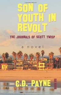 Son of Youth in Revolt The Journals of Scott Twisp