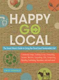 HAPPY-GO-LOCAL: The Smart Moms Guide To Living The Good (And Sustainable) Life