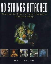 No Strings Attached : The Inside Story of Jim Henson's Creature Shop