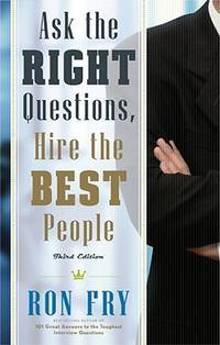 Ask the Right Questions Hire the Best People Third Edition
