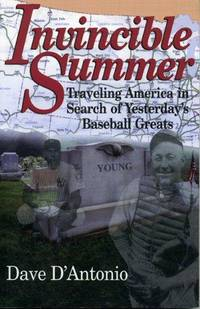 Invincible Summer  Traveling America in Search of Yesterday's Baseball  Greats