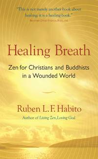 Healing Breath: Zen for Christians And Buddhists in a Wounded World by  Ruben L. F Habito - Paperback - 2006 - from Salsus Books (SKU: 016809)