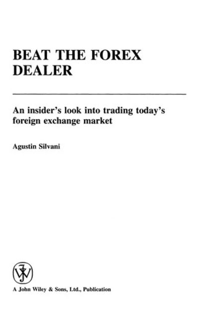 Beat the Forex Dealer: An Insiders Look into Trading Todays Foreign Exchange Market (Wiley Trading)