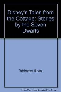 DISNEY'S TALES FROM THE COTTAGE: Stories by the Seven Dwarfs, as Told to Bruce Talkington,...