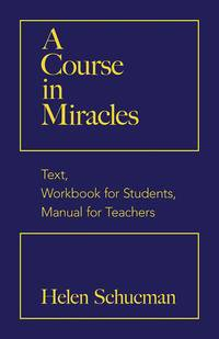 COURSE IN MIRACLES: Text, Workbook For Students, Manual For Teachers--Original Edition