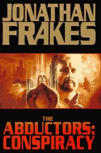 The Abductors: Conspiracy Frakes, Jonathan and Smith, Dean Wesley
