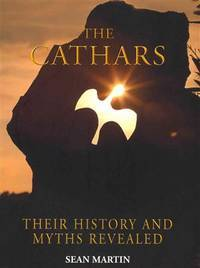CATHARS (THE): Their History & Myths Revealed (new edition)