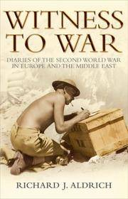 WITNESS TO WAR: DIARIES OF THE SECOND WORLD WAR IN EUROPE by Richard Aldrich - Paperback - 2005 - from Antique & Collector's Books and Biblio.com
