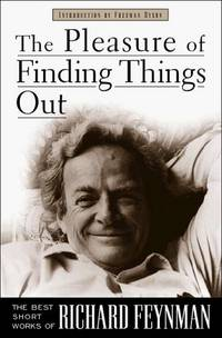 The Pleasure of Finding Things Out: The Best Short Works of Richard Feynman.