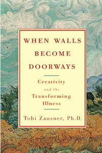 When Walls Become Doorways: Creativity and the Transforming Illness