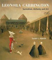 Leonora Carrington : Surrealism, Alchemy and Art