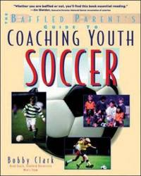 Coaching Youth Soccer: A Baffled Parent''s Guide