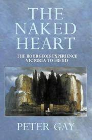 image of The Naked Heart (The Bourgeois Experience: Victoria to Freud, Volume IV)