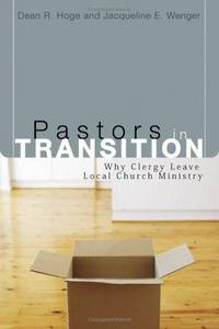 Pastors in Transition: Why Clergy Leave Local Church Ministry (Pulpit and Pew)