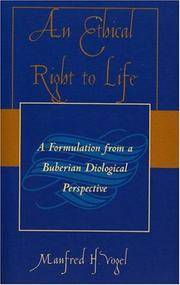 An Ethical Right to Life: A Formulation from a Buberian Dialogical Perspective by Manfred H. Vogel - Paperback - First American Edition Thus - 2004 - from after-words bookstore and Biblio.com