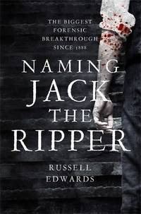 NAMING JACK THE RIPPER: New crime scene evidence A stunning forensic breakthrough The killer...
