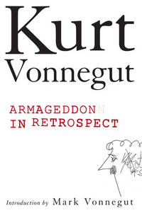 ARMAGEDDON IN RETROSPECT and Other New and Unpublished Writings on War and Peace.